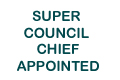SUPER COUNCIL CHIEF